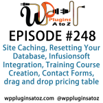 It's Episode 247 and we've got plugins for Site Caching, Resetting Your Database, Infusionsoft Integration, Training Course Creation, Contact Forms and a great new drag and drop pricing table plugin. It's all coming up on WordPress Plugins A-Z!
